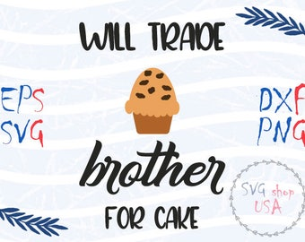 Will Trade Brother For Cake Svg Eps Dxf and Png Files for Cutting Machines Cameo or Cricut