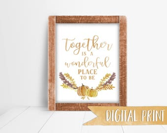 """Thanksgiving """"Together is a Wonderful Place To Be"""", Digital Print"""