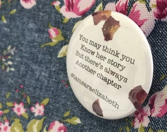 """You May Think You Know Her Story But There's Always Another Chapter (Button Pin - 2.25"""""""")"""