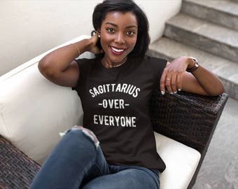 Women's Sagittarius Over Everyone T-shirt | Sagittarius Zodiac Shirt |