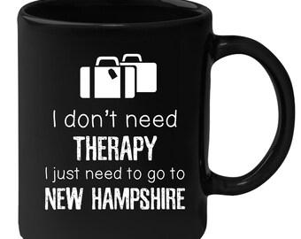 New Hampshire - I Don't Need Therapy I Need To Go To New Hampshire 11 oz Black Coffee Mug
