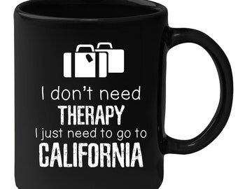 California - I Don't Need Therapy I Need To Go To California 11 oz Black Coffee Mug