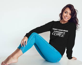Today's Good Mood Is Sponsored By Coffee Sweatshirt #R