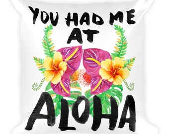 You Had Me At Aloha - Tropical Hawaiian Vacation Floral Home Decor Square Pillow 18x18
