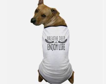Breathe Deep and Enjoy Life Dog T-Shirt - Dog Lover Apparel - Large Breed Dog Clothes - Designer Dog Sweaters - Personalized Dog Clothes