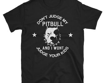 Don't Judge My Pitbull and I Won't Judge Your Kids T shirt - Pitbull shirt - Pitbull gift - Pitbull lover - Funny pitbull shirt - Dog shirt