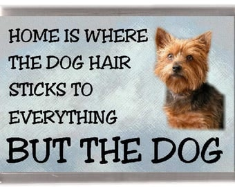 """Yorkshire Terrier / Yorkie Dog Fridge Magnet """"Home is Where the Dog Hair Sticks to Everything But The Dog"""". Great Gift for any Dog Lover"""