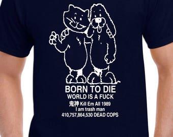 Born to die World Is A F**ck Kill Em All 1989 I am trash man Sz:S-2XL