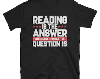 Reading is the answer - journalism tshirt - funny writer tee - cool bookworm tee - funny literature tee-bibliophile book tee-bookshelf shirt