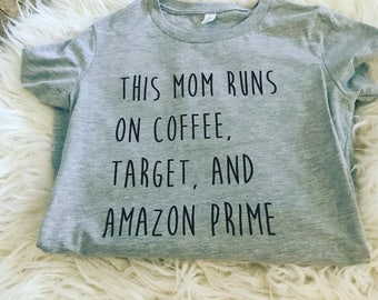 This mom runs on Coffee, Target, and Amazon Prime, Mom life, Mom Shirts, Gifts for mom
