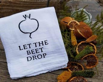 Let The Beet Drop Flour Sack Towel