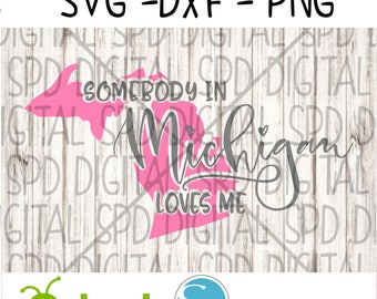 Somebody in Michigan Loves me svg, Michigan svg, State  SVG, DXF, PNG files for Cameo and Cricut