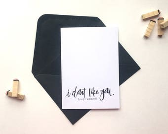 Handwritten watercolour 'i dont like you...' greeting card