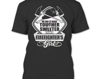 No One Is Made Tougher T Shirt, Sweeter Than A Firefighter's Girl T Shirt