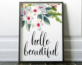 Hello Beautiful Printable Wall Art Print 8x10, Floral Art, Inspirational, Quote Print, Typography, Home Decor, Poster, Wall Art