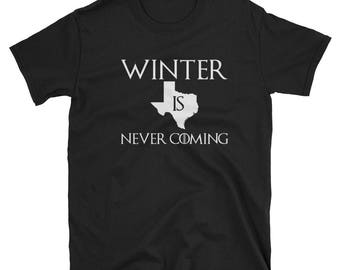 Winter is Never Coming T-Shirt Texas Funny Gift Tee
