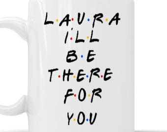 I'll Be There For You Personalised Mug