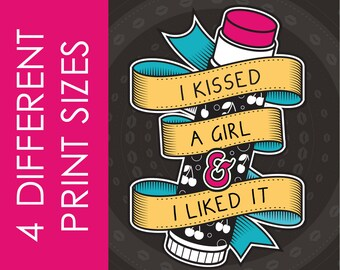 I Kissed A Girl And I Liked It - Printable - Instant Download.