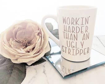 Workin' Harder Than An UGLY Stripper // Funny Mugs // Mugs with Words // Custom Mugs // Gag Gift // Gift for Her //