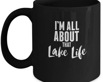 I'm All About That Lake Life - Cute Funny Ceramic 11 oz or 15 oz Mug Boat Boating Lake House Vacation Summer Spring Break Girls Weekend Gift