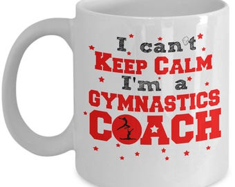 Coach Gift - I Can't Keep Calm I'm a Gymnastics Coach Mug