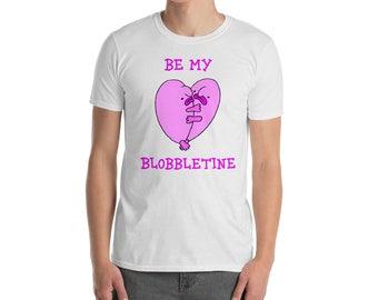 Be My Blobbletine Funny Blobfish Valentines Love Heart Shirt Short-Sleeve Unisex T-Shirt