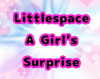 Littlespace A Girls surprise box!