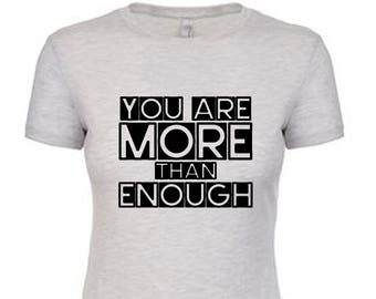 You Are More Than Enough Tee/ Women's Fitted / Next Level Brand / Positive Message Tshirt / Perfect Inspirational Gift / Ladies / Female Cut