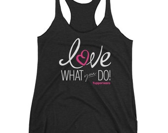 Tupperware - Love What You Do - Tank Tops