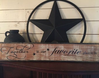 """Farmhouse home decor """"Together is our favorite place to be"""""""