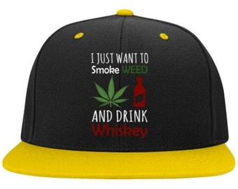 I Just Want To Smoke Weed and Drink Whiskey Flat Bill Hat