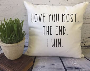 Love You Most The End I Win /  decorative throw pillow cover/ couples gift / mom gift / child gift/ grandparent gift
