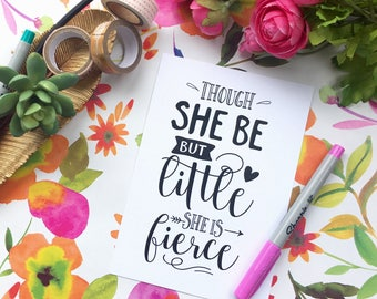 Though she be but little, she is fierce PRINT 5x7 cardstock print for framing