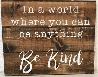 Be Kind In a world where you can be anything, Sign,hand-painted,wood sign,Bible Verse Sign,Scripture Sign,Farmhouse decor,Christian Sign