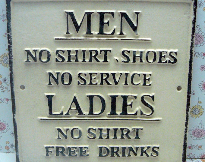 No Shirt Shoes Service Men Ladies Free Drinks Cast Iron Sign Creamy Off White Ecru Funny Humor Man Cave Plaque Shabby Style Chic Distressed