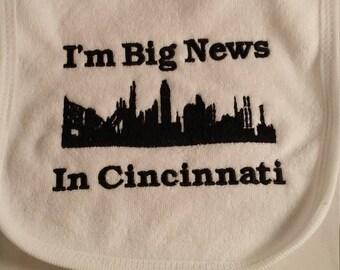 Baby Bib  - Cincinnati Baby - I'm Big News in Cincinnati - Embroidered Cincinnati Skyline