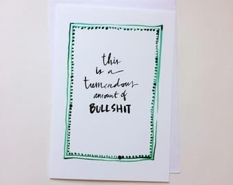 Greeting Card - This is a tremendous amount of bullshit - Card, blank inside card