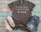 In a World Where You Can be Anything be Kind T-Shirt - Unisex Men's Women's Kindness Graphic Tee