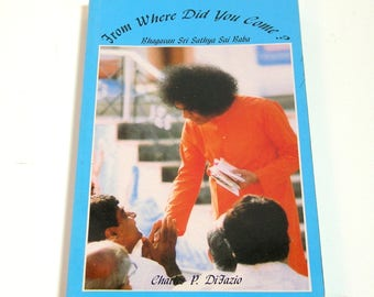 From Where Did You Come? Bhagavan Sri Sathya Sai Baba by Carles P. DiFazio, Vintage Book