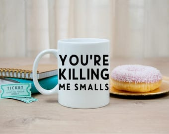 You're Killing Me Smalls Coffee Mug | The Sandlot | Momlife | Mom | Dadlife | Dad | Birthday | Christmas | Funny | Humor LICENSE APPROVED