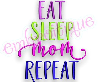 Eat, Sleep, Mom, Repeat   -Instant Download Machine Embroidery Design