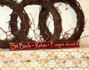 Sit Back ~ Relax ~ Forget about it - Primitive Country Shelf Sitter, Painted Wood Sign, Home Decor, Primitive Decor, Available in 3 Sizes