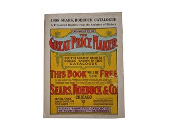 The Great Price Maker 1908 Sears, Roebuck & Co. Catalogue No. 117