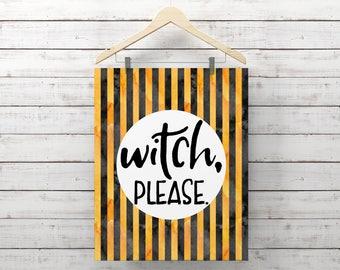 Witch Please Print, Halloween Printable, Funny Halloween Art, Halloween Entry Door Decor, Halloween Quote Art, Halloween Decor