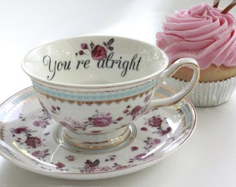 """Insult Teacup """"You're alright,"""" Offensive Teacup, Durable Foodsafe, Mean Teacup, Gift Teacup, Choose Any Teacup, Insult Cup, Snarky Cup"""