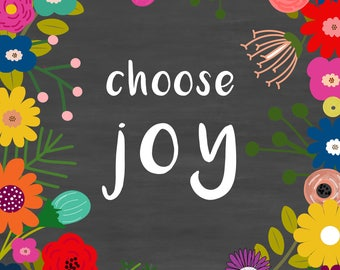 Choose Joy- An INSTANT DOWNLOWAD digital print