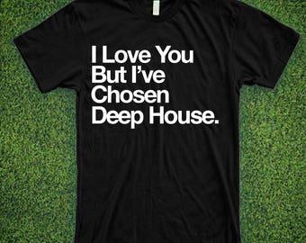 I Love You But I've Chosen Deep House Music Shirt