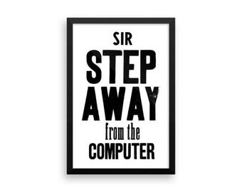 Sir step away from the computer - Framed poster