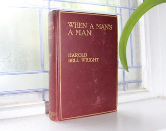 When A Man's A Man by Harold Bell Wright Antique 1916 Book
