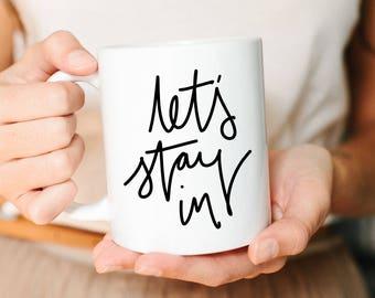 Cute Mugs, Girlfriend Mug, Let's Stay Home, Gift for Her, Girlfriend Gift, Wife Gift, Best Friend Gift, Cute Mugs, Cozy Mug, Ceramic Mug,